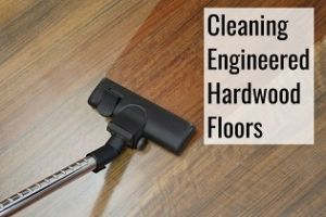 cleaning engineered hardwood floors