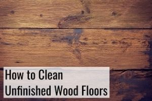 cleaning unifinished wood floors