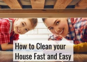 cleaning your house fast and easy