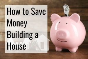 save money building a home