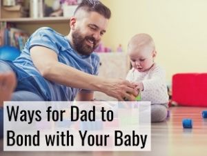 tips for dad to bond with your baby