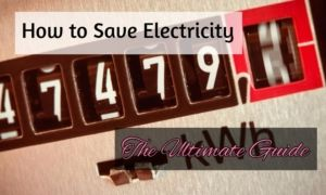 how to save electricity - the ultimate guide