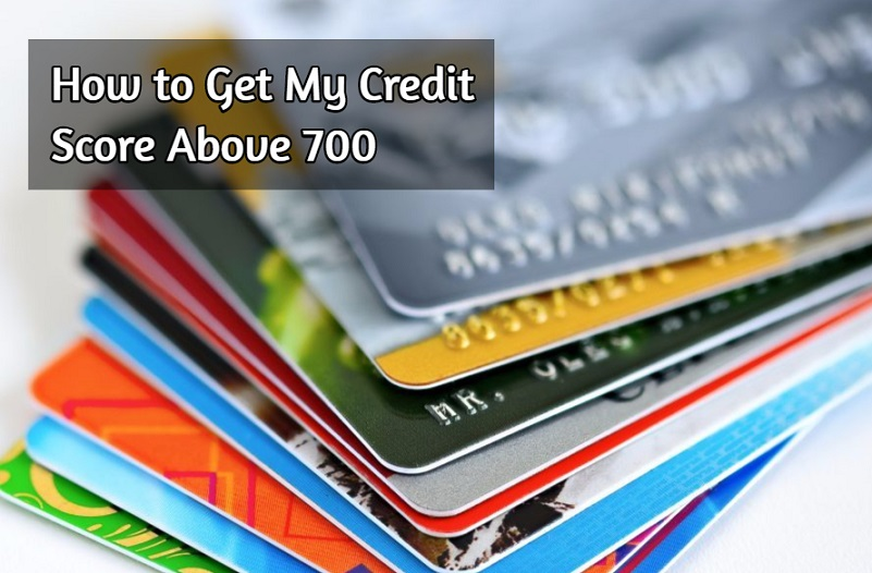 How to Get My Credit Score Above 700