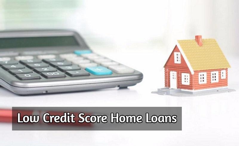 Low Credit Score Home Loans