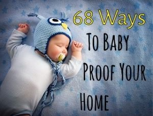 68 Ways to Baby Proof Your Home