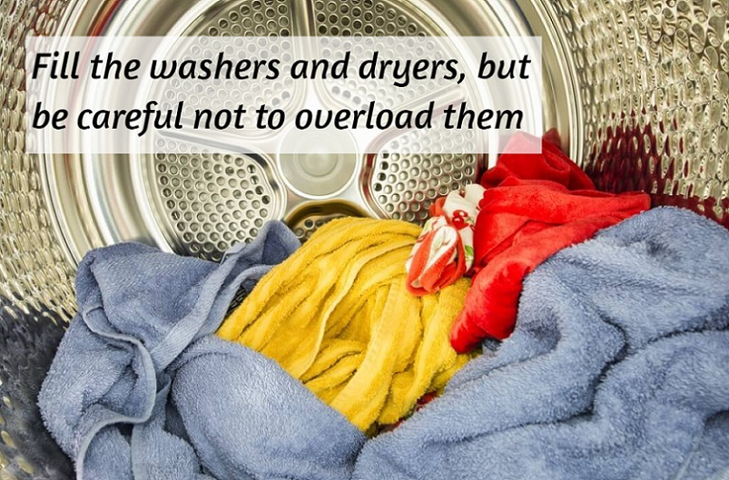 Fill the washers and dryers, but careful not to overload them