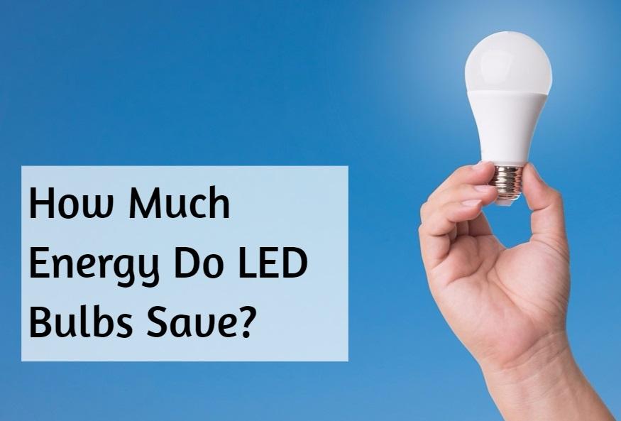 How Much Energy Do LED Bulbs Save