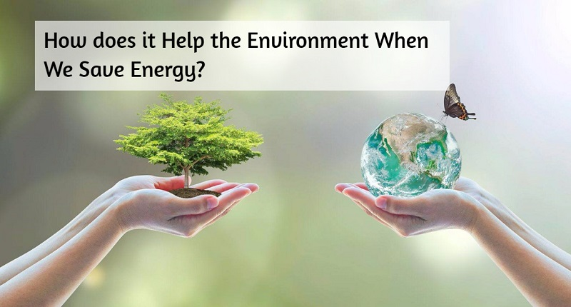 How does it Help the Environment When We Save Energy