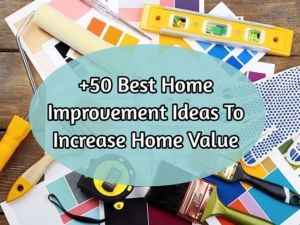 +50 Best Remodeling & Home Improvement Ideas To Increase Home Value