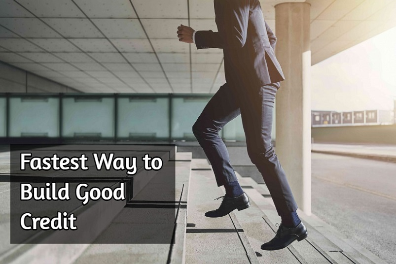 Fastest Way to Build Good Credit