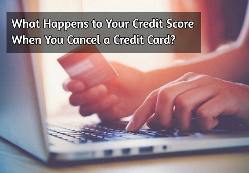 What Happens to Your Credit Score When You Cancel a Credit Card